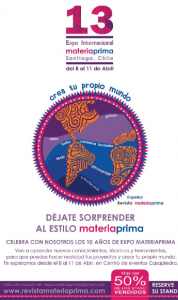 8 al 11 de Abril, 13a Expo Materia Prima, Santiago CREA TU PROPIO MUNDO! QUE NO TE LA CUENTEN, VEN A VIVIRLA!